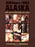 Hands-On Alaska: Art Activities for All Ages