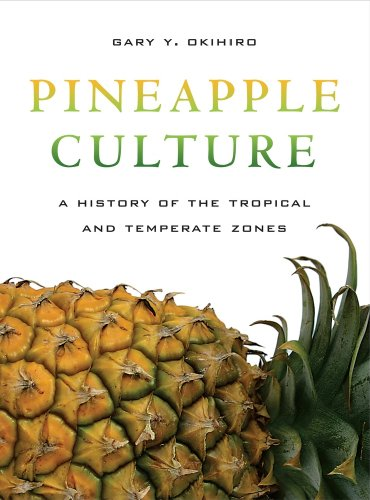 Pineapple Culture: A History of the Tropical and...