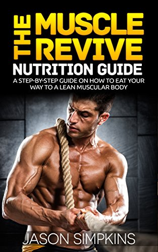 The Muscle Revive Nutrition Guide: A Step-By-Step Guide on How to Eat Your Way to a Lean Muscular Body (English Edition)