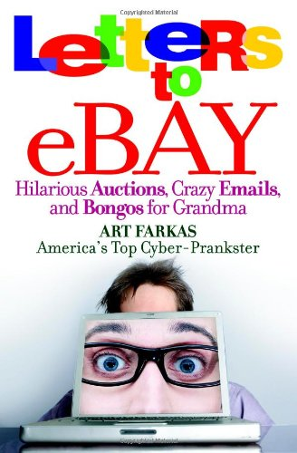 Book: Letters to Ebay - Hilarious Auctions, Crazy Emails, and Bongos for Grandma by Art Farkas