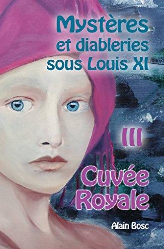 Cuvée Royale (Mystères et Diableries sous Louis XI t. 3)