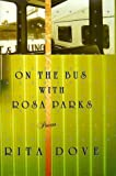 img - for On the Bus with Rosa Parks: Poems by Dove, Rita (1999) Hardcover book / textbook / text book