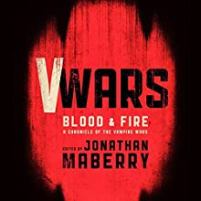 V Wars: Blood and Fire: New Stories of the Vampire Wars (       UNABRIDGED) by Jonathan Maberry Narrated by Gabrielle de Cuir, Jamye Grant, Richard Gilliland, Roxanne Hernandez, Stephen Hoye, Arthur Morey, Stefan Rudnicki