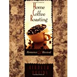 "Home Coffee Roasting: Romance and Revivalvon ""Kenneth Davids"""