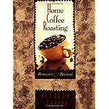 "Home Coffee Roasting: Romance and Revivalvon ""Kenneth Davids"""