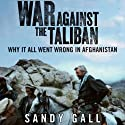 War Against the Taliban: Why it all Went Wrong in Afghanistan Audiobook by Sandy Gall Narrated by Robin Sachs