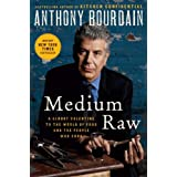 Medium Raw: A Bloody Valentine to the World of Food and the People Who Cook (P.S.) ~ Anthony Bourdain