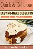 Quick & Delicious - EASY NO-BAKE DESSERT RECIPES - AMAZING Pies, Cakes, and Cheesecake Recipes (Easy Dessert Recipes Collection)