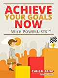Achieve Your Goals Now With PowerLists