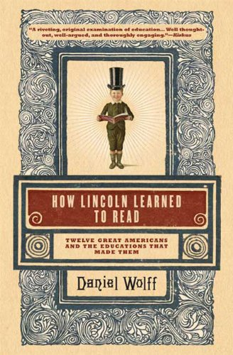 How Lincoln Learned to Read: Twelve Great Americans and...