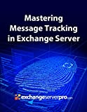 Mastering Message Tracking in Exchange Server (English Edition)