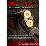 Gutshots: Ten Blows to the Abdomenby Graham Smith