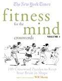 The New York Times Fitness for The Mind Crosswords Volume 1: 100 Crossword Puzzles to Keep Your Brain in Shape (New York Times Crossword Puzzles)