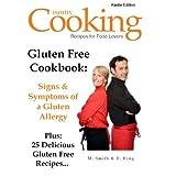 Gluten Free Cookbook - Signs & Symptoms of a Gluten Allergy - Plus: 25 Delicious Gluten Free Recipes...