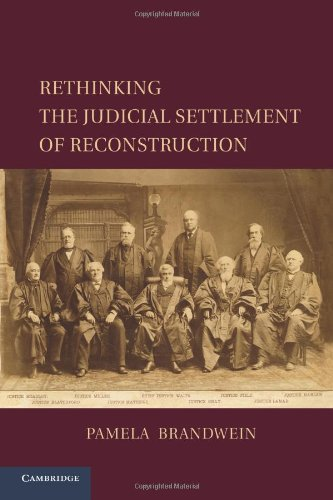 Rethinking the Judicial Settlement of Reconstruction (Cambridge Studies on the American Constitution)