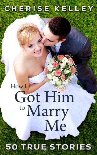 Looking For Some Advice? – Aren't We All? – We Have Hundreds of FREE & Bargain Titles on Our Advice & How-To Search Pages, All Sponsored by Cherise Kelley's How I Got Him To Marry Me: 50 True Stories