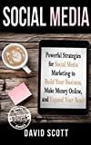 Social Media: Powerful Strategies For Social Media Marketing to Build Your Business, Make Money Online, and Expand Your Reach (Facebook Marketing, Twitter ... Optimization, Online Marketing Strategy)