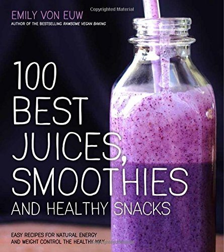 100 Best Juices, Smoothies And Healthy Snacks: Easy Recipes For Natural Energy & Weight Control The Healthy Way front-16357