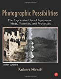 Photographic Possibilities: The Expressive Use of Equipment, Ideas, Materials, and Processes (Alternative Process Photography)