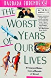 The Worst Years of Our Lives: Irreverent Notes from a Decade of Greed (0060973846) by Ehrenreich, Barbara