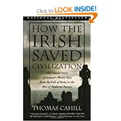 How the Irish Saved Civilization: The Untold Story of Ireland's Heroic Role From the Fall of Rome to the Rise... by Thomas Cahill
