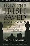 How the Irish Saved Civilization: The Untold Story of Ireland's Heroic Role from the Fall of Rome to the Rise of Medieval Europe (0385418493) by Cahill, Thomas