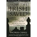 How the Irish Saved Civilisation: The Untold Story of Ireland's Heroic Role from the Fall of Rome to the Rise of Medieval Europe (Hinges of History)by Thomas Cahill