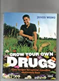 James Wong Grow Your Own Drugs: Easy recipes for natural remedies and beauty fixes