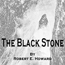 The Black Stone (       UNABRIDGED) by Robert E Howard Narrated by Felbrigg Napoleon Herriot