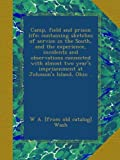 img - for Camp, field and prison life; containing sketches of service in the South, and the experience, incidents and observations connected with almost two year's imprisonment at Johnson's Island, Ohio .. book / textbook / text book