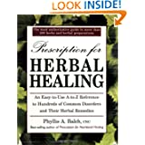 Prescription for Herbal Healing: An Easy-to-Use A-Z Reference to Hundreds of Common Disorders and Their Herbal...
