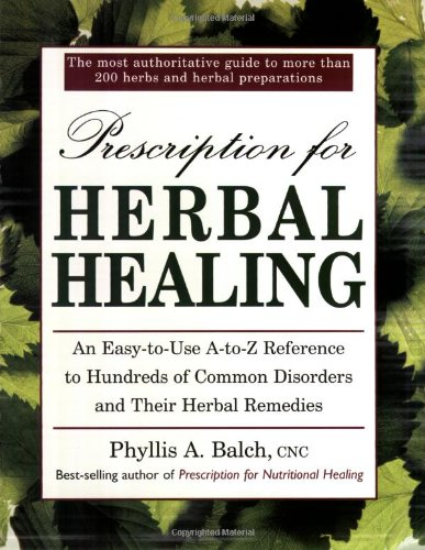 A-Z Reference to Hundreds of Common Disorders and Their Herbal Remedies