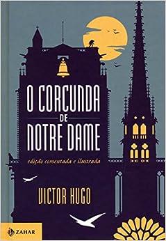 Corcunda de Notre Dame - Ed. Comentada e Ilustrada (Em Portugues do