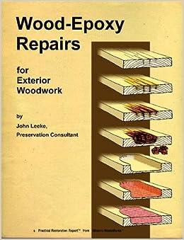 Wood epoxy repairs john c leeke john leeke 39 s historic homeworks lulu publishing for Best exterior wood filler epoxy
