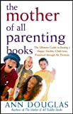 The Mother of All Parenting Books: The Ultimate Guide to Raising a Happy, Healthy Child from Preschool through the Preteens (0764556185) by Douglas, Ann