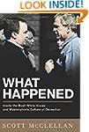 What Happened: Inside the Bush White...