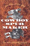 Cowboy Spurs and Their Makers (Centen...