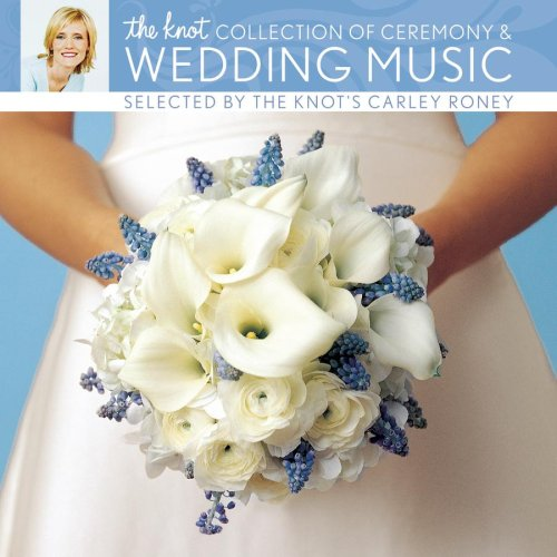 The Knot Collection of Ceremony and Wedding Music Selected by the Knot's Carley Roney