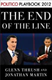 The End of the Line: Romney vs. Obama: the 34 days that decided the election: Playbook 2012 (POLITICO Inside Election 2012) (Kindle Single)