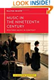 Music in the Nineteenth Century (Western Music in Context: A Norton History)