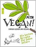 Vegan!: Einfach lecker und gesund. Die besten Rezepte für jeden Anlass