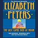 The Last Camel Died at Noon: The Amelia Peabody Series, Book 6 (       UNABRIDGED) by Elizabeth Peters Narrated by Susan O'Malley