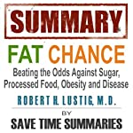 Summary of Fat Chance: Beating the Odds Against Sugar, Processed Food, Obesity & Disease by Robert Lustig |  Save Time Summaries