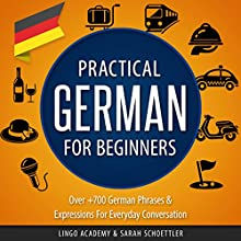Practical German for Beginners: Over 700 German Phrases & Expressions for Everyday Conversation Audiobook by  Lingo Academy, Sarah Schoettler Narrated by Ellen Goldmund