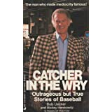 Catcher In The Wry: Outrageous but True Stories of Baseball