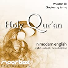 The Holy Qur'an: A Modern English Reading, Volume III: Chapters 25-114 (       UNABRIDGED) by Noorbox Productions Narrated by Kevan Brighting