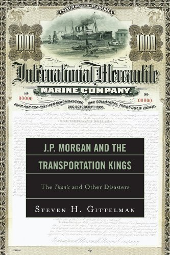 jp-morgan-and-the-transportation-kings-the-titanic-and-other-disasters-by-steven-h-gittelman-2012-03