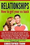 img - for Relationships: How to get your ex back: Learn the real reasons why your partner left you. Follow my proven and effective methods to repair a broken marriage ... Attract Women, Relationships, Sex Book 1) book / textbook / text book