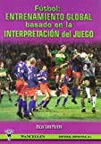 img - for Futbol - Entrenamiento Global Basado En La Interpretacion del Juego (Spanish Edition) book / textbook / text book