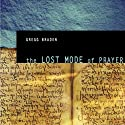 The Lost Mode of Prayer  by Gregg Braden Narrated by Gregg Braden